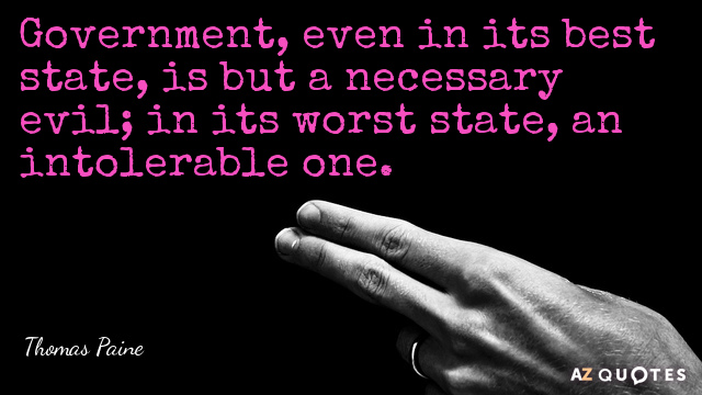 Thomas Paine quote: Government, even in its best state, is but a necessary evil; in its...