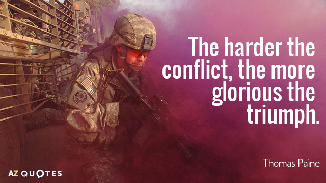Thomas Paine quote: The harder the conflict, the more glorious the triumph.