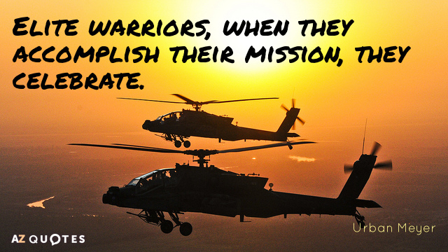 Urban Meyer quote: Elite warriors, when they accomplish their mission, they celebrate.