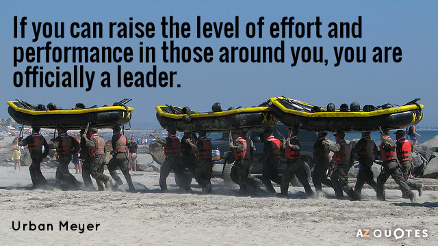 Urban Meyer quote: If you can raise the level of effort and performance in those around...