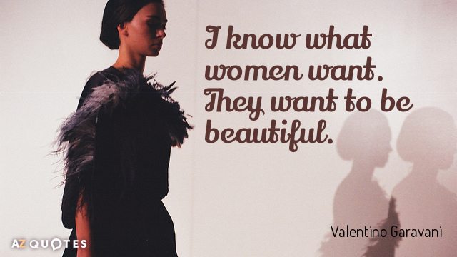 Valentino Garavani quote: I know what women want. They want to be beautiful.