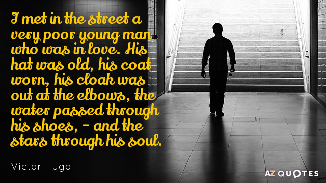 Victor Hugo quote: I met in the street a very poor young man who was in...
