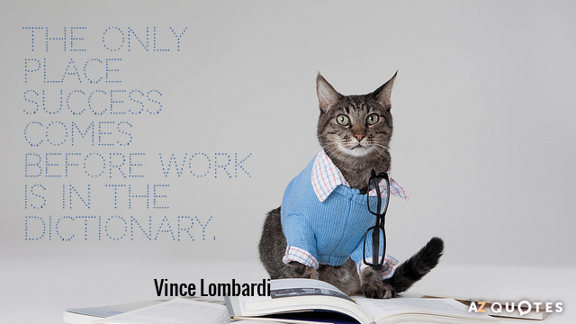 Vince Lombardi quote: The only place success comes before work is in the dictionary.