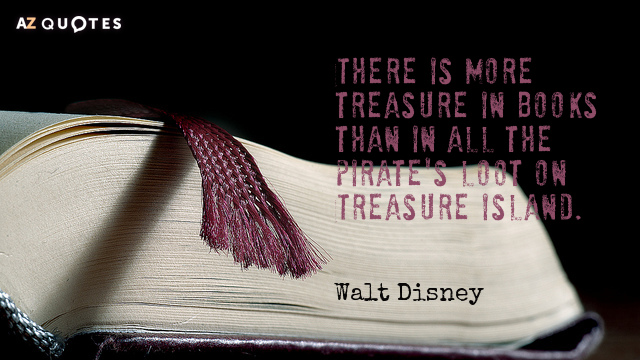Walt Disney quote: There is more treasure in books than in all the pirates' loot on...