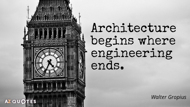 Walter Gropius quote: Architecture begins where engineering ends.