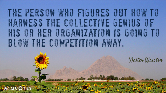 Walter Wriston quote: The person who figures out how to harness the collective genius of his...
