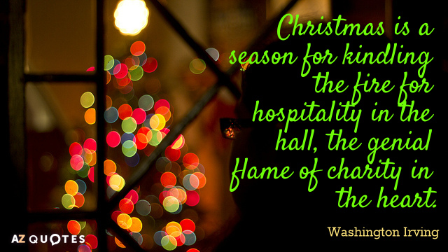 Washington Irving quote: Christmas is a season for kindling the fire for hospitality in the hall...