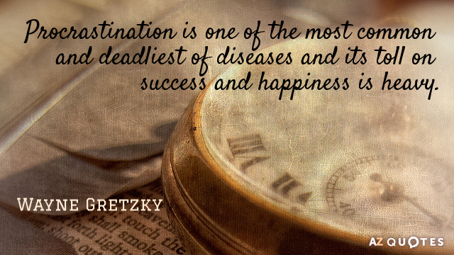 Wayne Gretzky quote: Procrastination is one of the most common and deadliest of diseases and its...