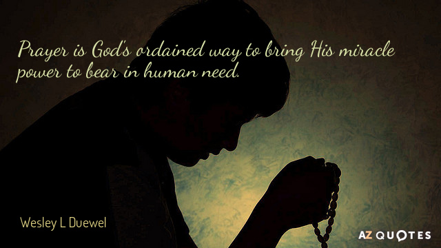 Wesley L Duewel quote: Prayer is God's ordained way to bring His miracle power to bear...