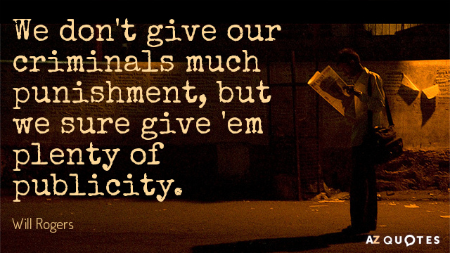 Will Rogers quote: We don't give our criminals much punishment, but we sure give 'em plenty...