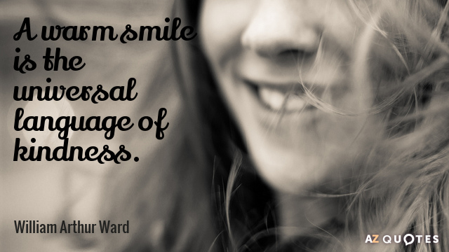 William Arthur Ward quote: A warm smile is the universal language of kindness.