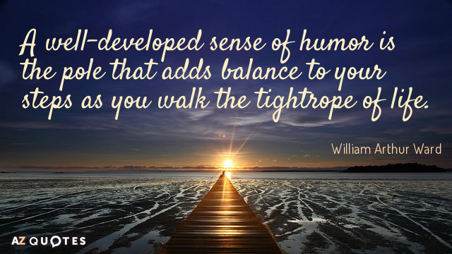 William Arthur Ward quote: A well-developed sense of humor is the pole that adds balance to...
