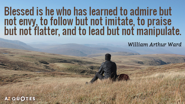 William Arthur Ward quote: Blessed is he who has learned to admire but not envy, to...