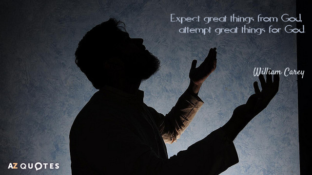 William Carey quote: Expect great things from God, attempt great things for God.