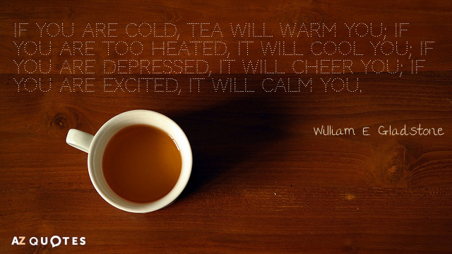William E. Gladstone quote: If you are cold, tea will warm you; if you are too...