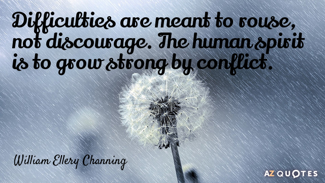 William Ellery Channing quote: Difficulties are meant to rouse, not discourage. The human spirit is to...