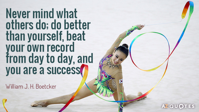 William J. H. Boetcker quote: Never mind what others do; do better than yourself, beat your...