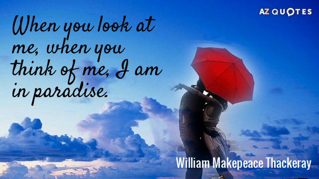 William Makepeace Thackeray quote: When you look at me, when you think of me, I am...