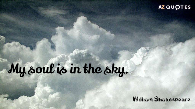William Shakespeare quote: My soul is in the sky.