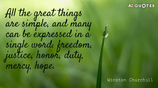 Winston Churchill quote: All the great things are simple, and many can be expressed in a...