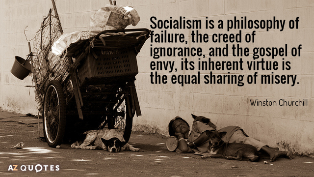 Winston Churchill quote: Socialism is a philosophy of failure, the creed of ignorance, and the gospel...