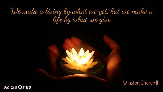 Winston Churchill quote: We make a living by what we get, but we make a life...
