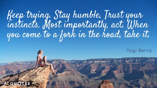 Yogi Berra Quote Keep Trying Stay Humble Trust Your Instincts