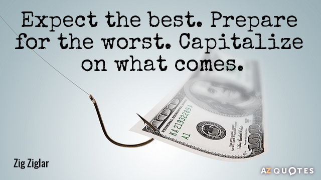 Zig Ziglar quote: Expect the best. Prepare for the worst. Capitalize on what comes.