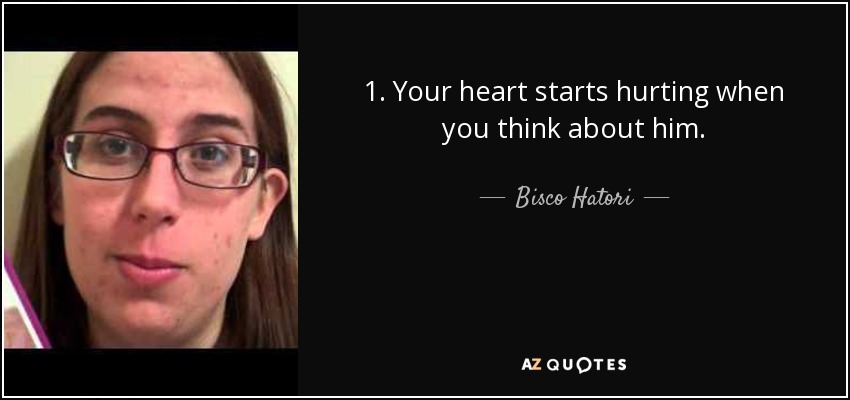 1. Your heart starts hurting when you think about him. - Bisco Hatori