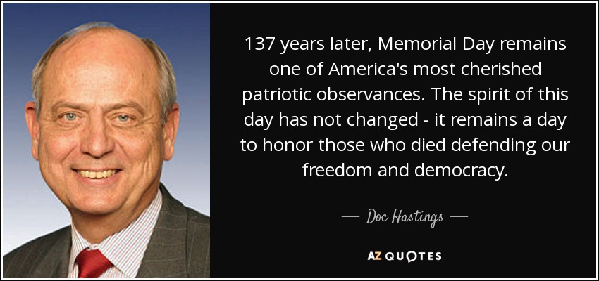 Quote 137 Years Memorial Day Remains America Cherished Patriotic Observances Doc Hastings 96  Americas