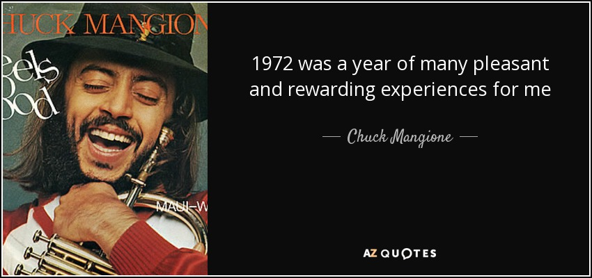 1972 was a year of many pleasant and rewarding experiences for me - Chuck Mangione