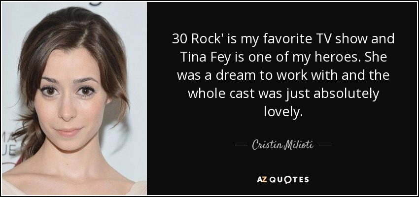 Cristin Milioti quote: 30 Rock\' is my favorite TV show and ...