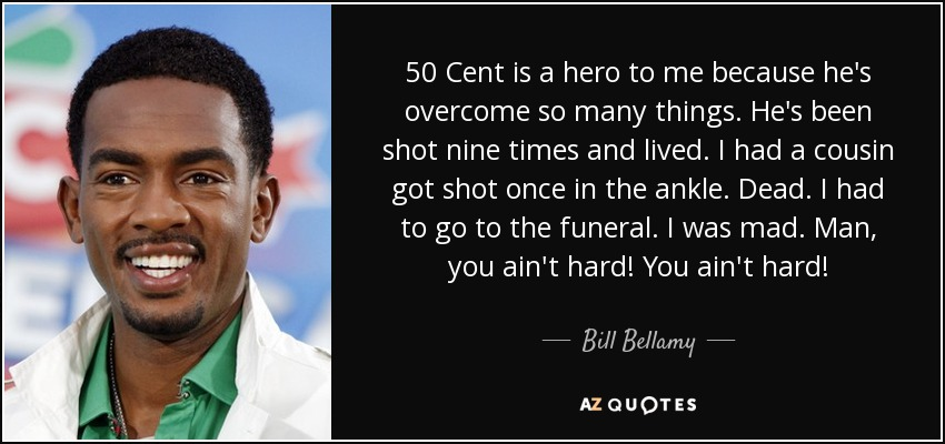 Bill Bellamy Quote 60 Cent Is A Hero To Me Because He's Overcome Inspiration Quotes 50 Cent