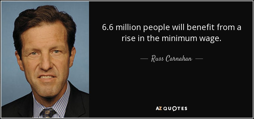 6.6 million people will benefit from a rise in the minimum wage. - Russ Carnahan