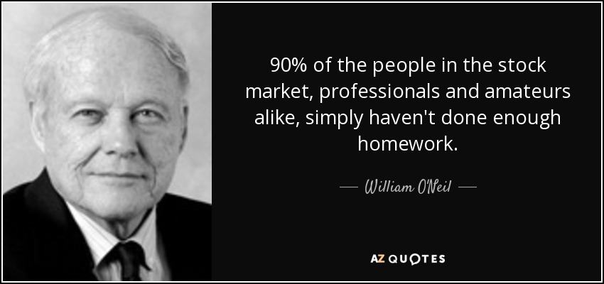 90% of the people in the stock market, professionals and amateurs alike, simply haven't done enough homework. - William O'Neil