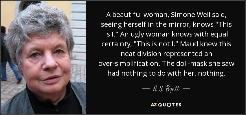 A beautiful woman, Simone Weil said, seeing herself in the mirror, knows