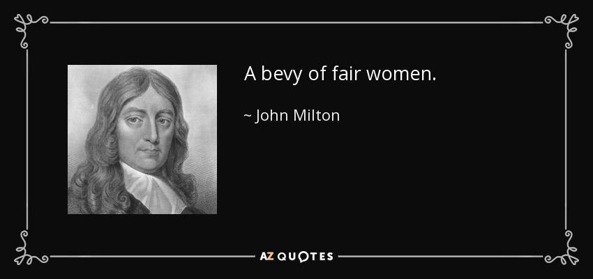 A bevy of fair women. - John Milton