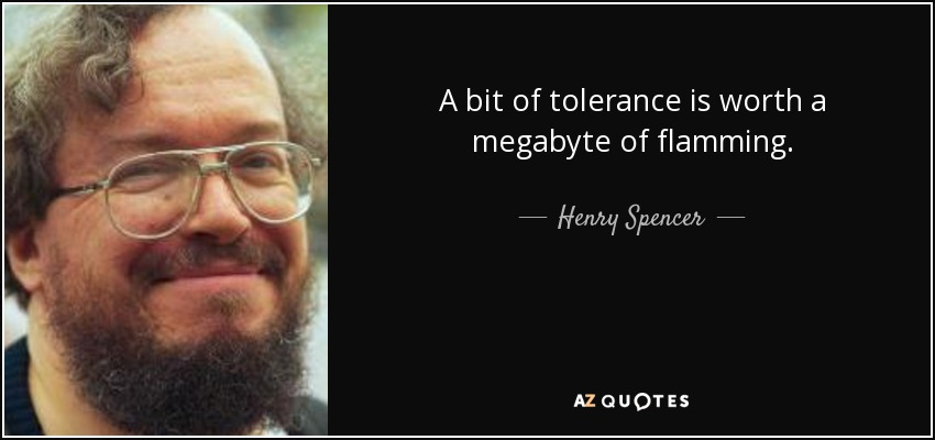 A bit of tolerance is worth a megabyte of flamming. - Henry Spencer