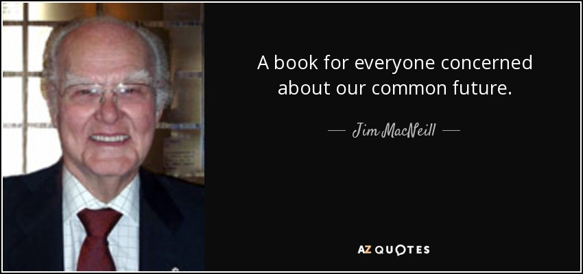 A book for everyone concerned about our common future. - Jim MacNeill