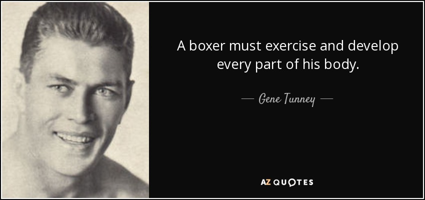 A boxer must exercise and develop every part of his body. - Gene Tunney