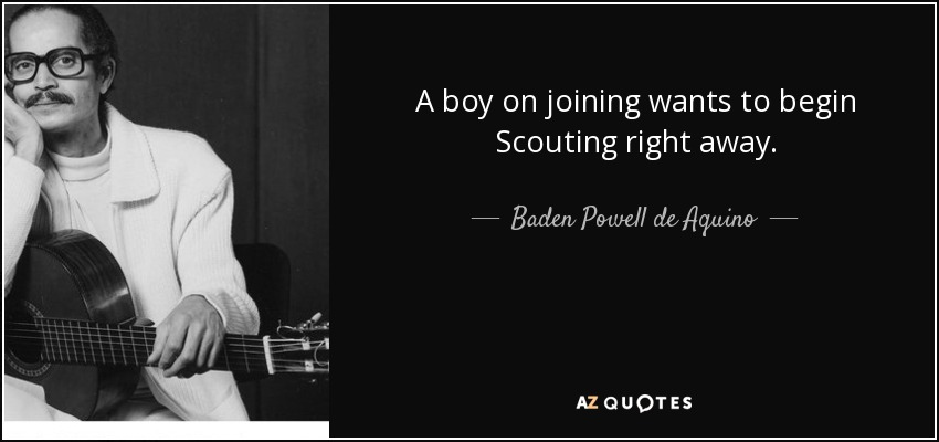 A boy on joining wants to begin Scouting right away. - Baden Powell de Aquino