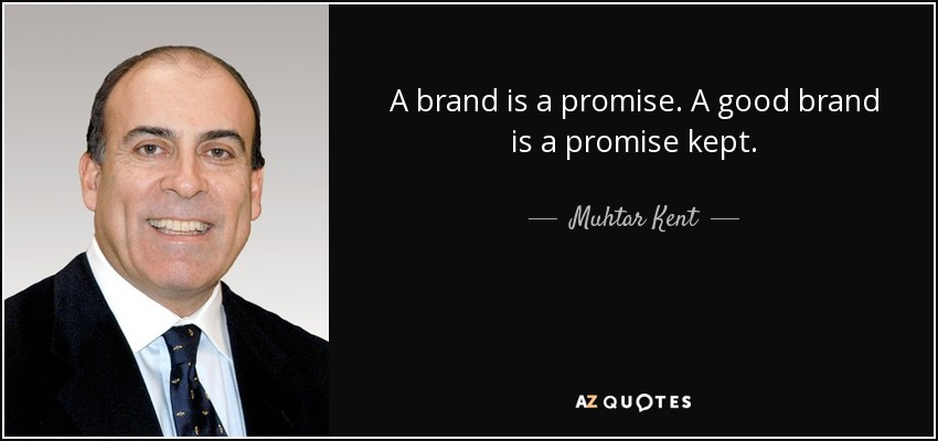 A brand is a promise. A good brand is a promise kept. - Muhtar Kent