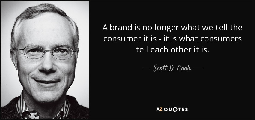 Scott D. Cook Quote: A Brand Is No Longer What We Tell The