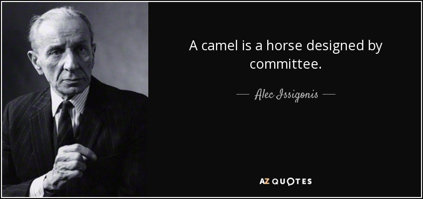 A camel is a horse designed by committee. - Alec Issigonis