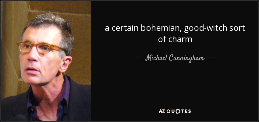 a certain bohemian, good-witch sort of charm - Michael Cunningham