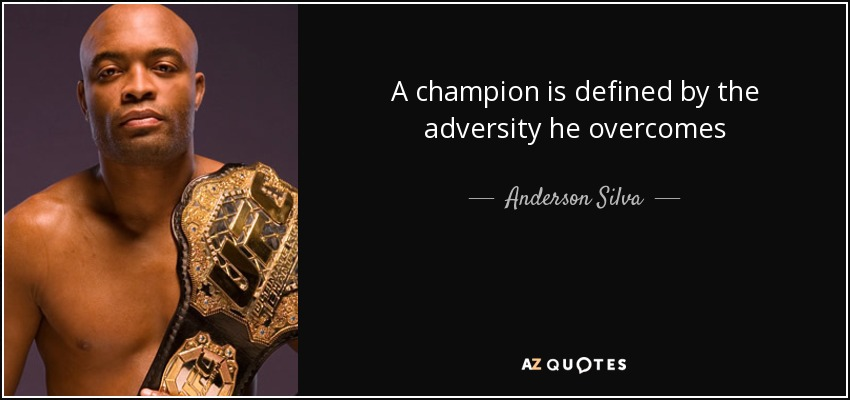A champion is defined by the adversity he overcomes - Anderson Silva