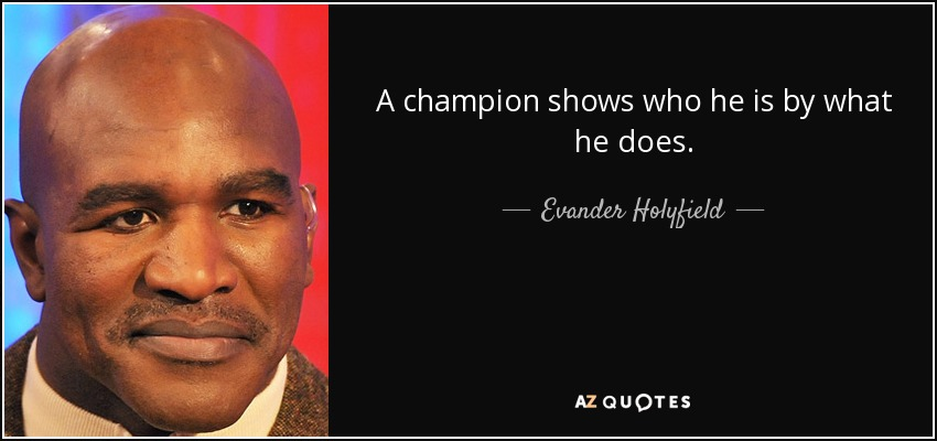 A champion shows who he is by what he does. - Evander Holyfield