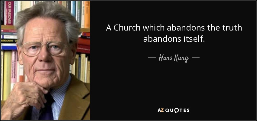 A Church which abandons the truth abandons itself. - Hans Kung