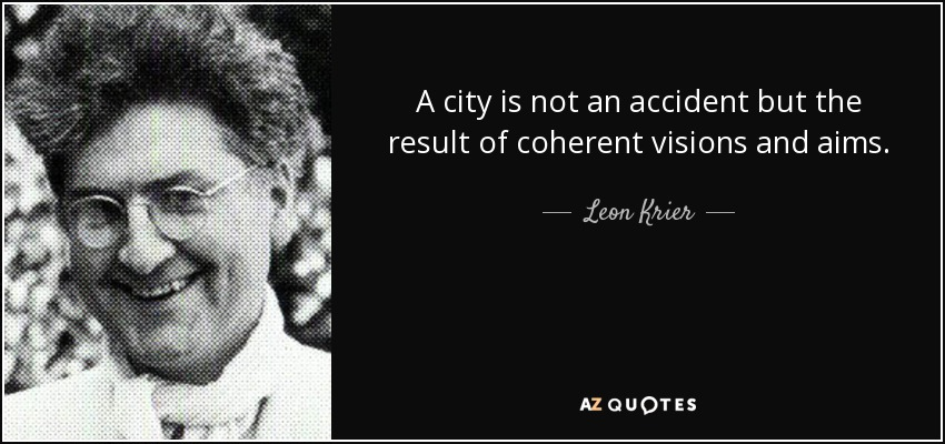 A city is not an accident but the result of coherent visions and aims. - Leon Krier