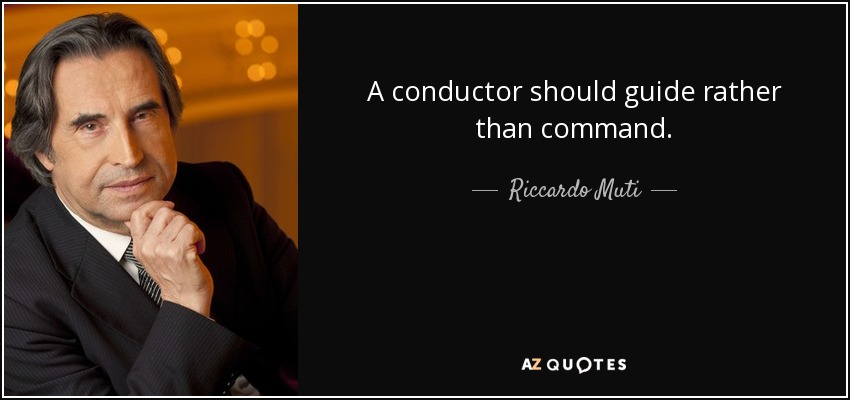A conductor should guide rather than command. - Riccardo Muti